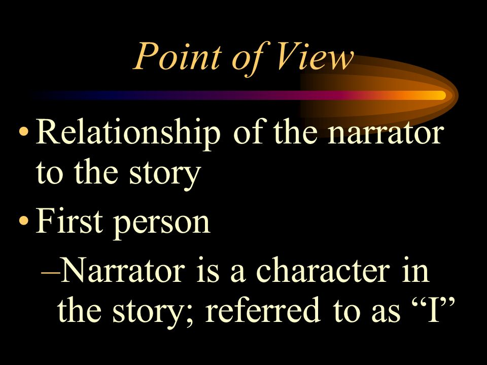 Types of Characters Protagonist –Main character Antagonist –is in conflict with the main character