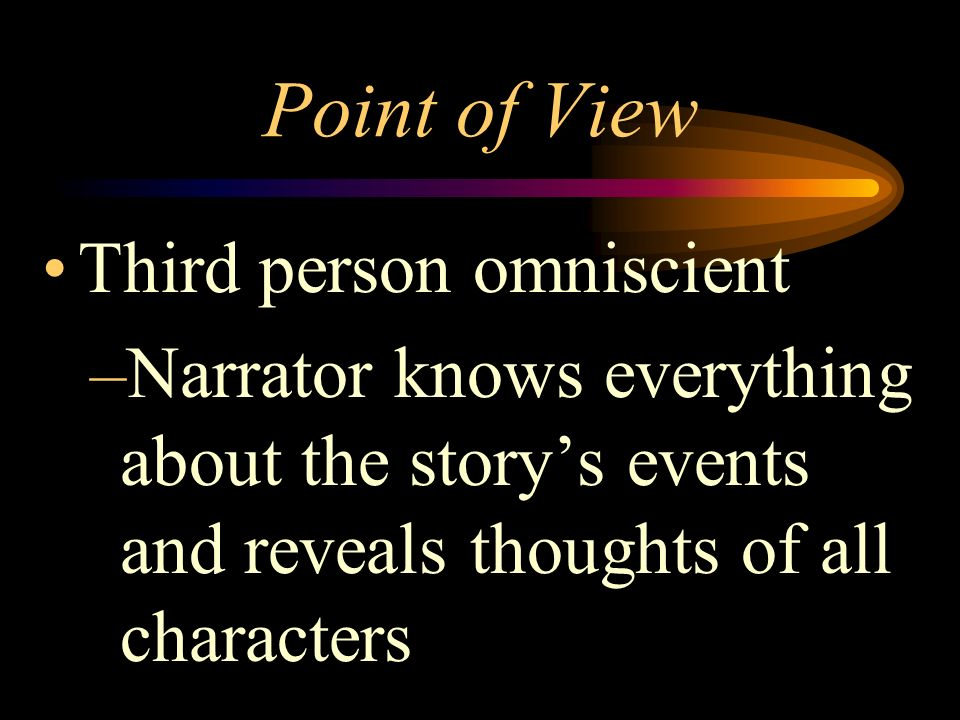 Point of View Third person limited –Narrator reveals the thoughts of only one character; referred to as he or she