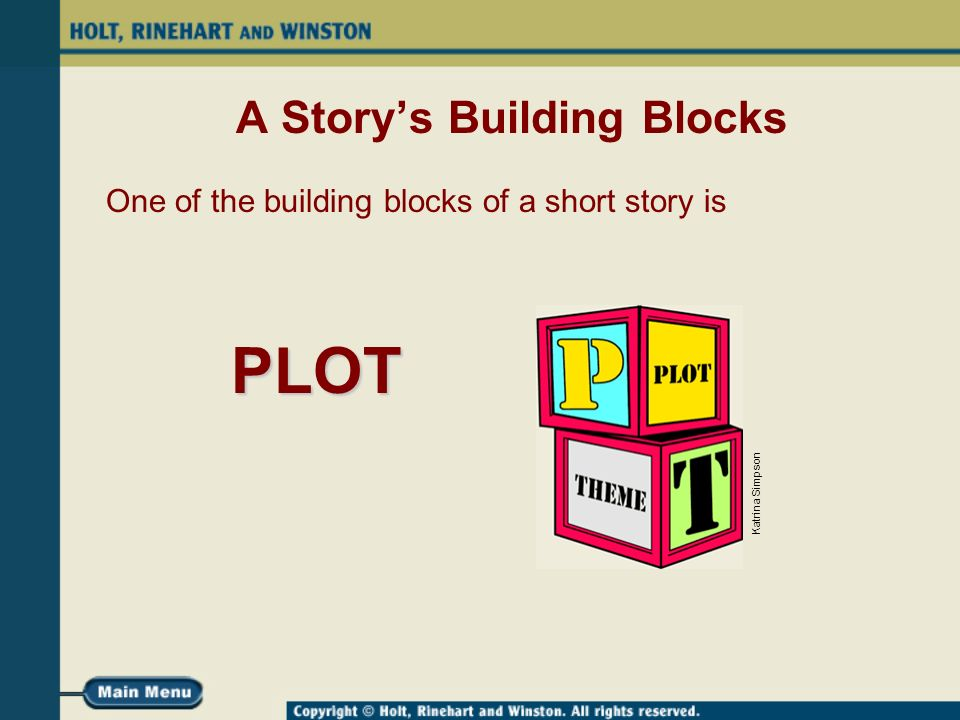 A Story's Building Blocks One of the building blocks of a short story is PLOT Katrina Simpson