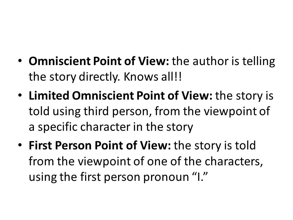 Omniscient Point of View: the author is telling the story directly.