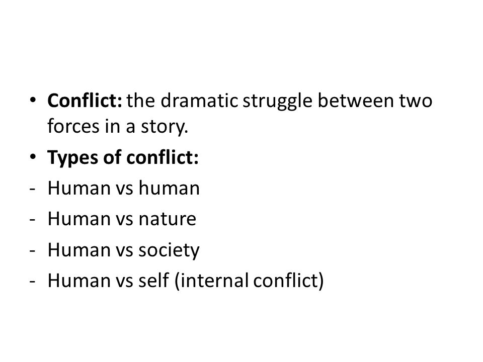 Conflict: the dramatic struggle between two forces in a story.