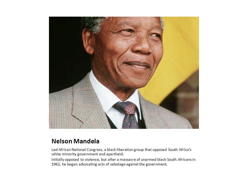 Nelson Mandela Led African National Congress, a black liberation group that opposed South Africa's white minority government and apartheid.