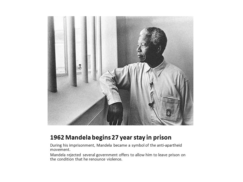 1962 Mandela begins 27 year stay in prison During his imprisonment, Mandela became a symbol of the anti-apartheid movement.