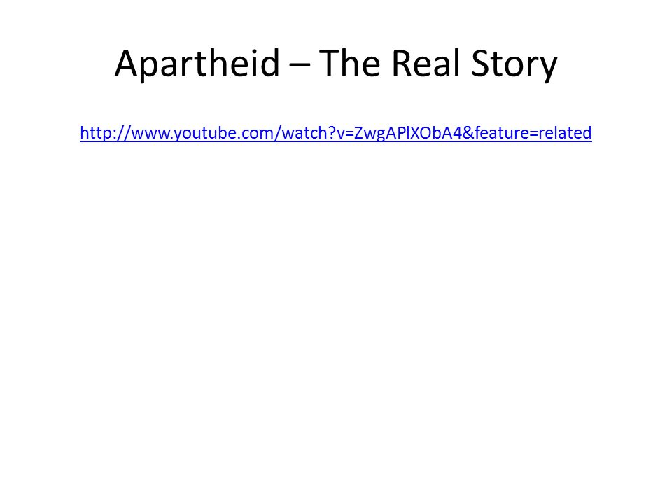 Apartheid – The Real Story   v=ZwgAPlXObA4&feature=related