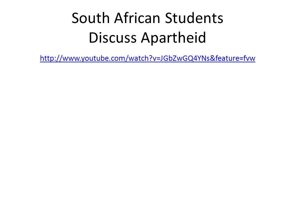 South African Students Discuss Apartheid   v=JGbZwGQ4YNs&feature=fvw