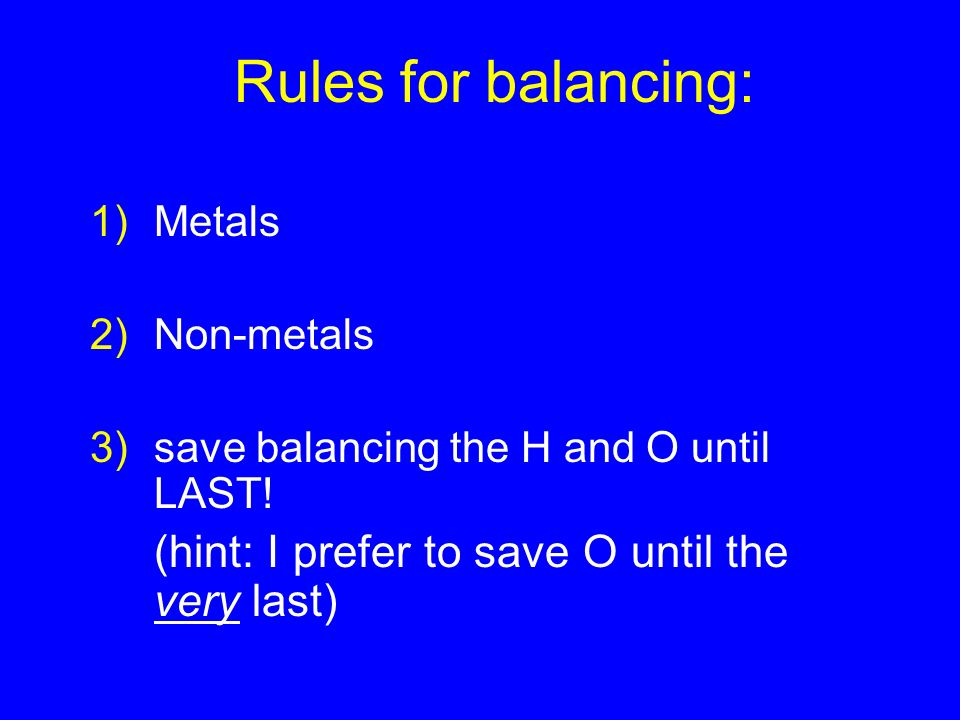 1)Metals 2)Non-metals 3)save balancing the H and O until LAST.