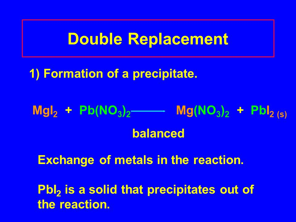 Double Replacement 1) Formation of a precipitate.