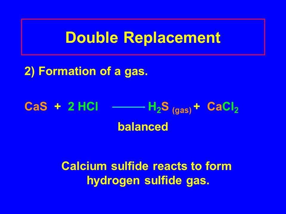 Double Replacement 2) Formation of a gas.