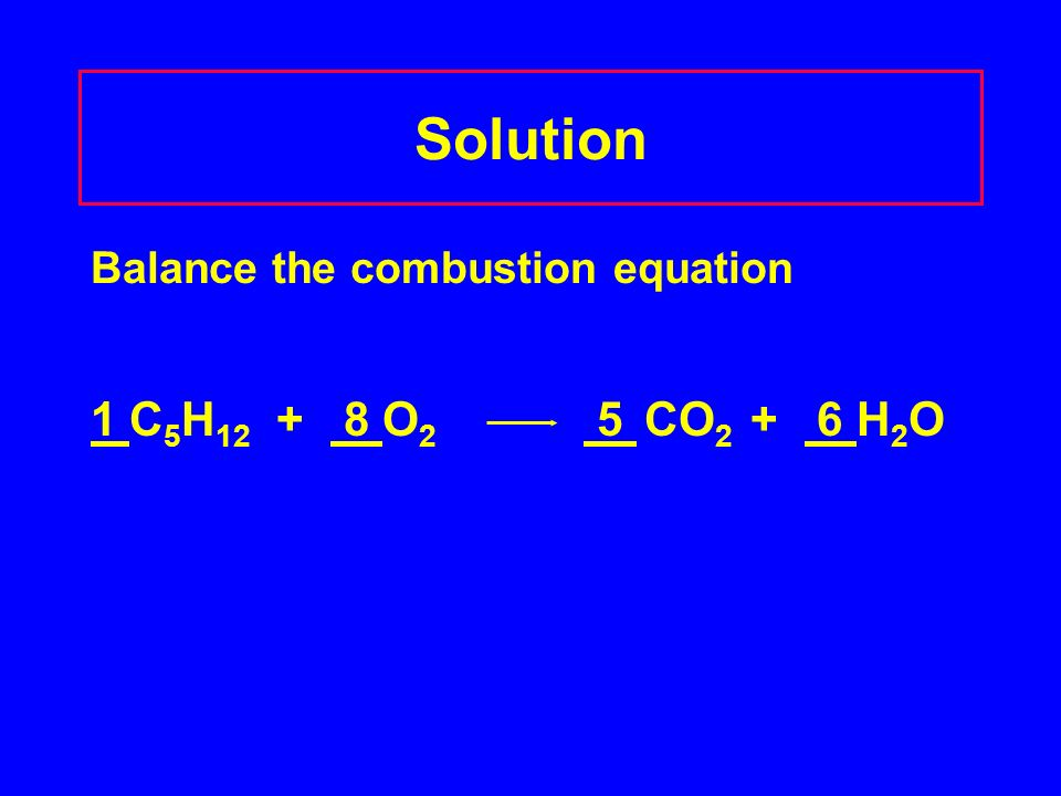 Solution Balance the combustion equation 1 C 5 H O 2 5 CO H 2 O