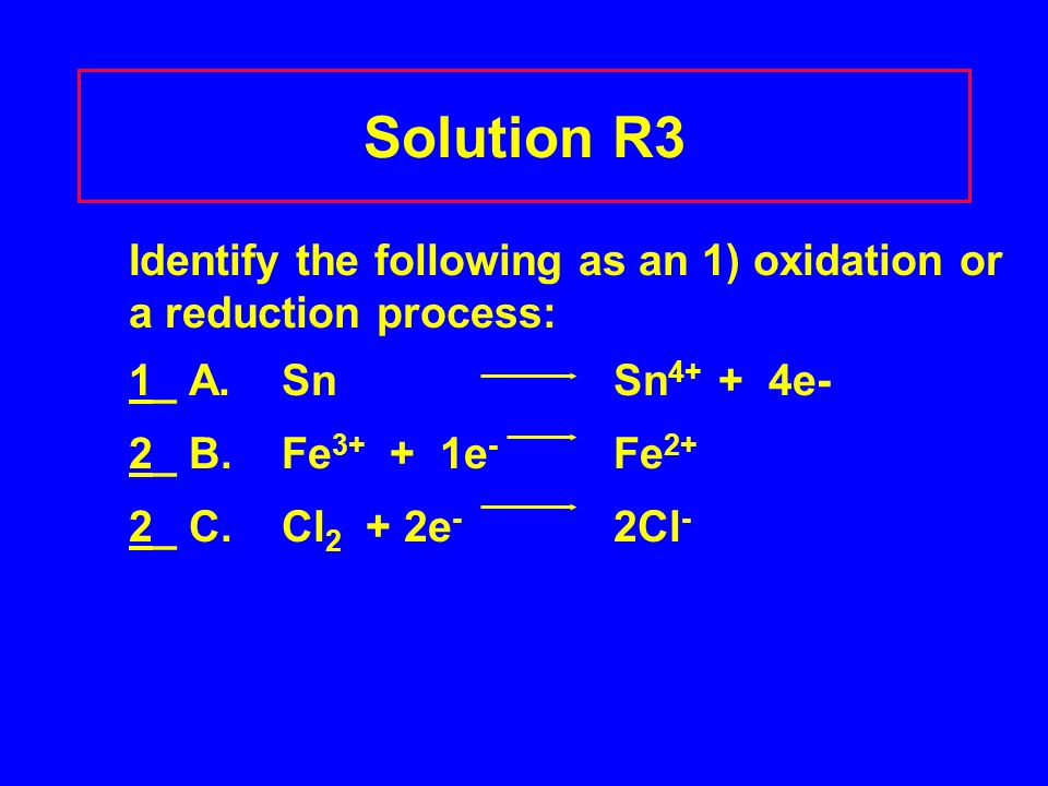Solution R3 Identify the following as an 1) oxidation or a reduction process: 1_ A.