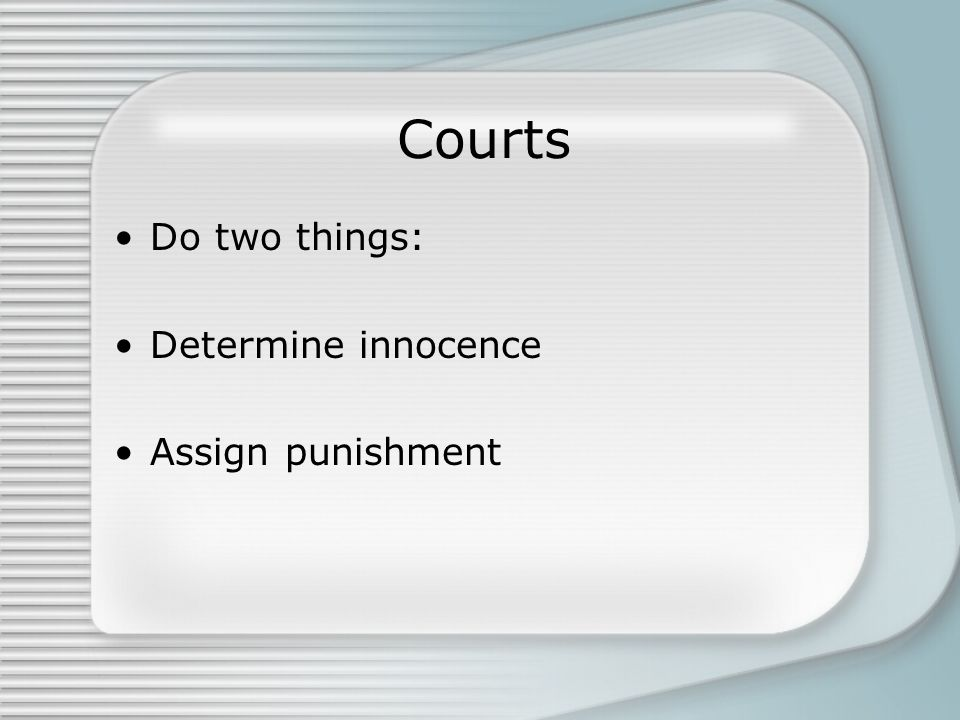 Do two things: Determine innocence Assign punishment