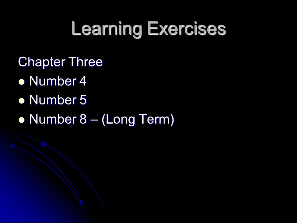 Learning Exercises Chapter Three Number 4 Number 4 Number 5 Number 5 Number 8 – (Long Term) Number 8 – (Long Term)