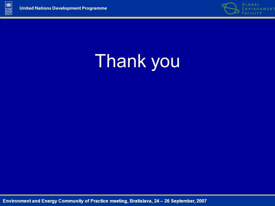 Environment and Energy Community of Practice meeting, Bratislava, 24 – 26 September, 2007 Thank you