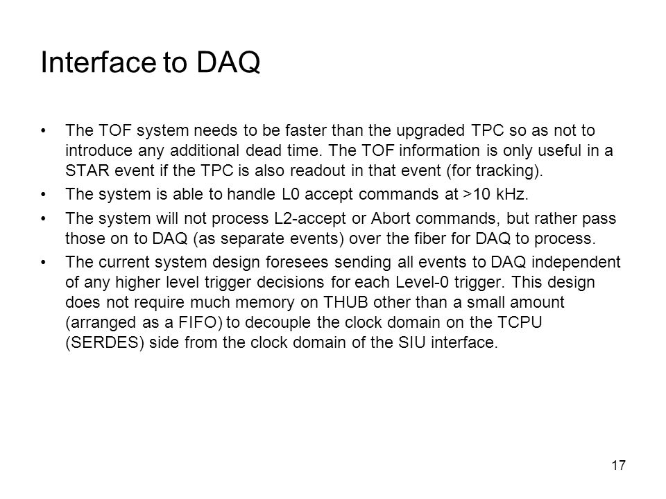 17 Interface to DAQ The TOF system needs to be faster than the upgraded TPC so as not to introduce any additional dead time.