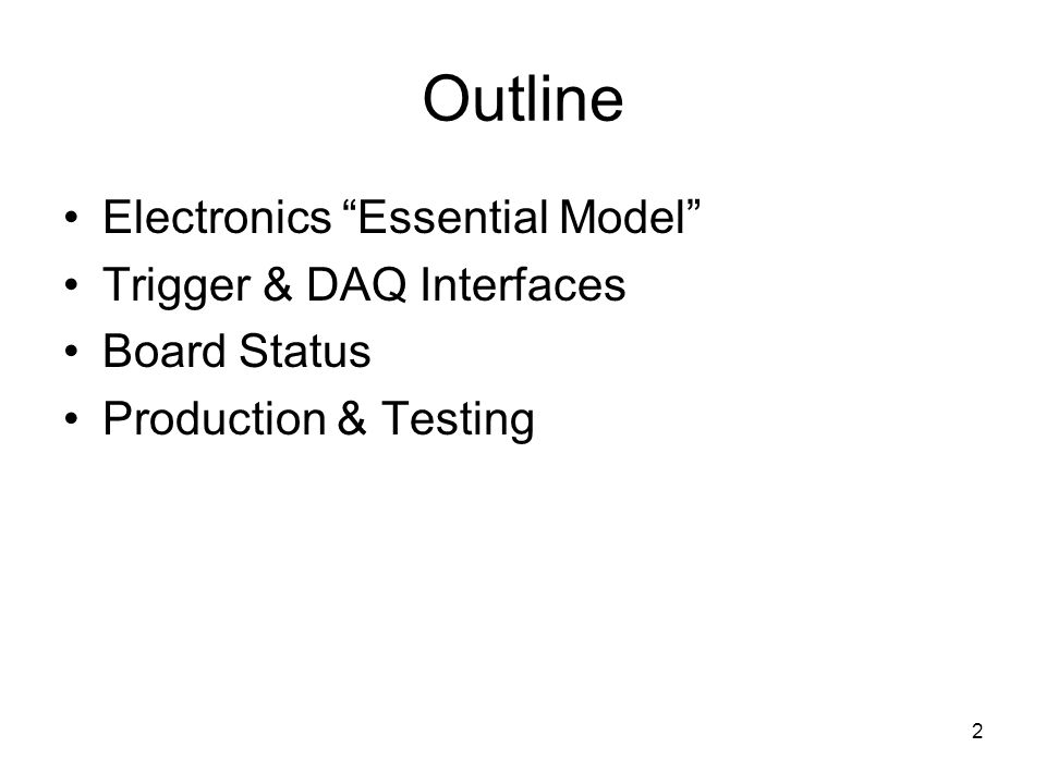 2 Outline Electronics Essential Model Trigger & DAQ Interfaces Board Status Production & Testing