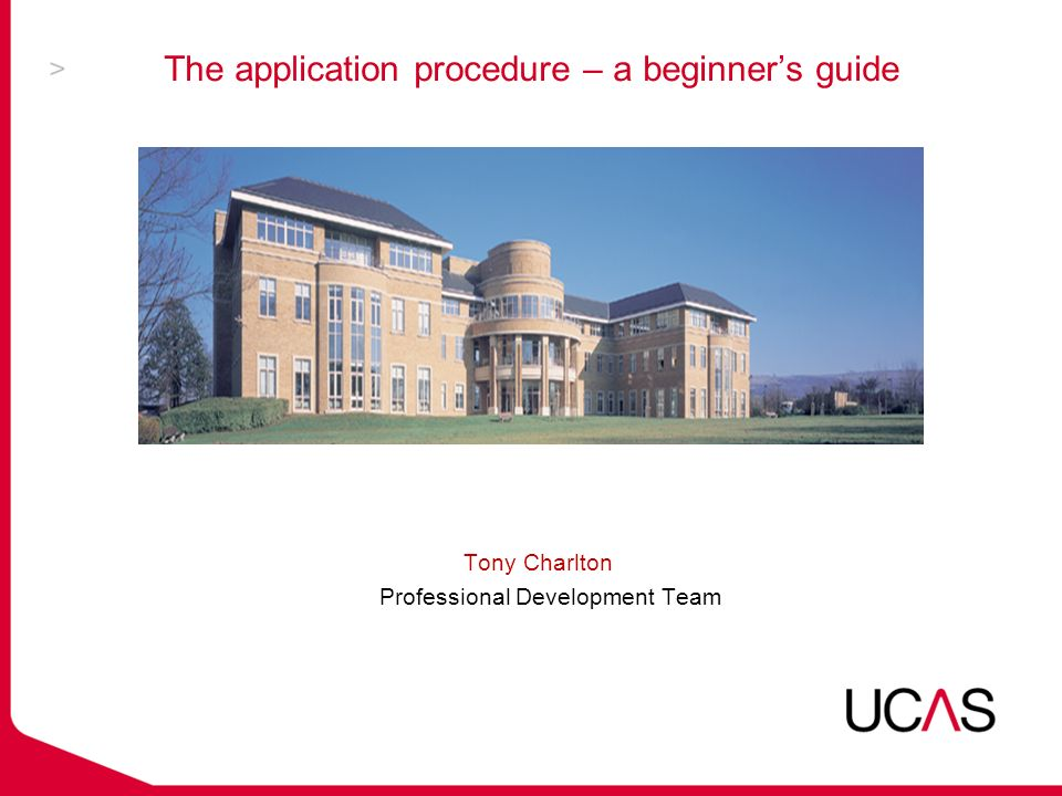 Tony Charlton Professional Development Team The application procedure – a beginner's guide