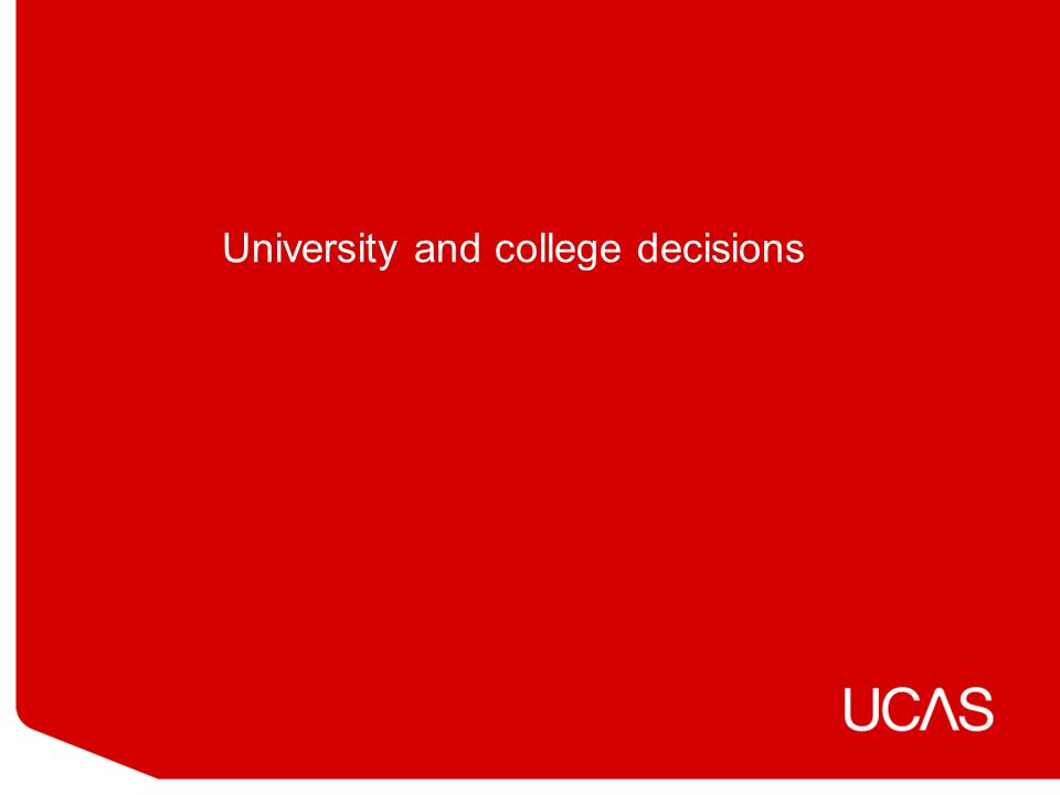 University and college decisions
