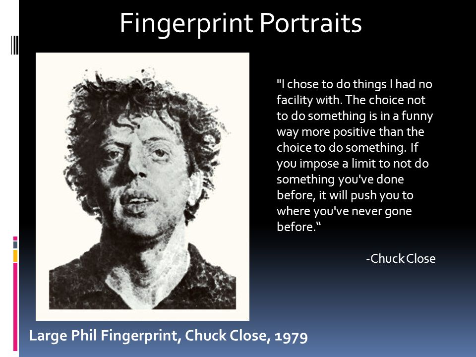 Large Phil Fingerprint, Chuck Close, 1979 Fingerprint Portraits I chose to do things I had no facility with.