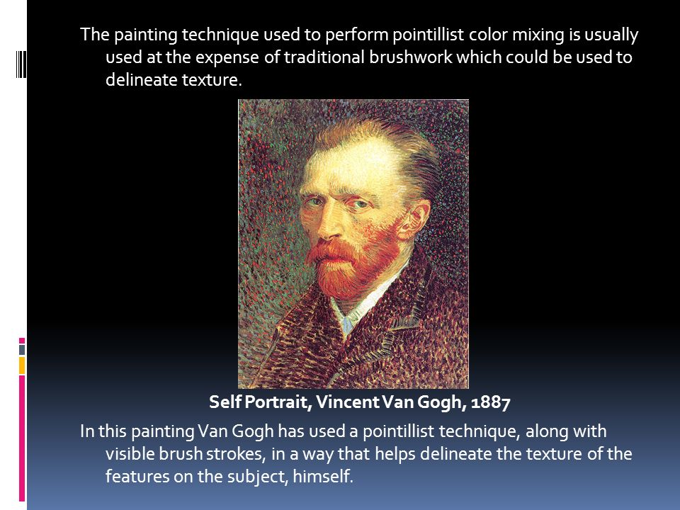 The painting technique used to perform pointillist color mixing is usually used at the expense of traditional brushwork which could be used to delineate texture.