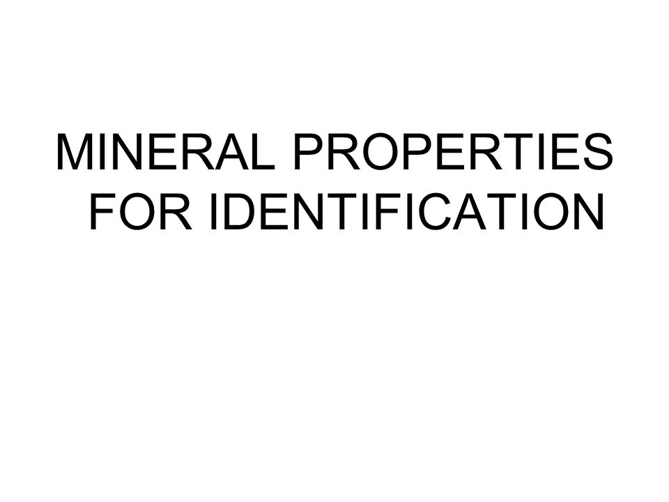 MINERAL PROPERTIES FOR IDENTIFICATION