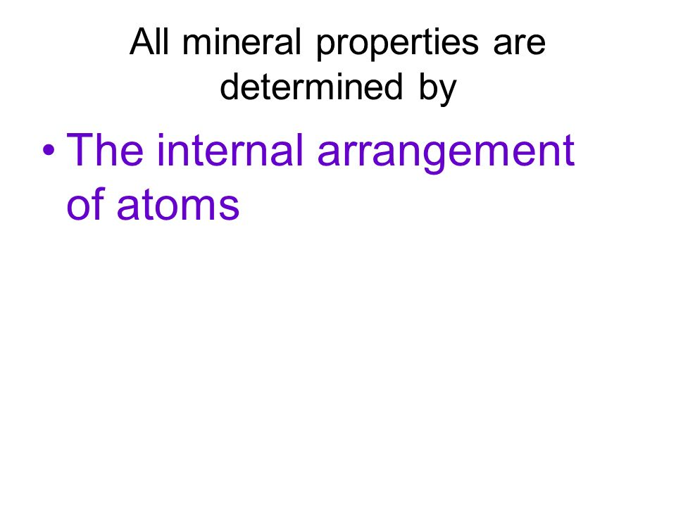All mineral properties are determined by The internal arrangement of atoms