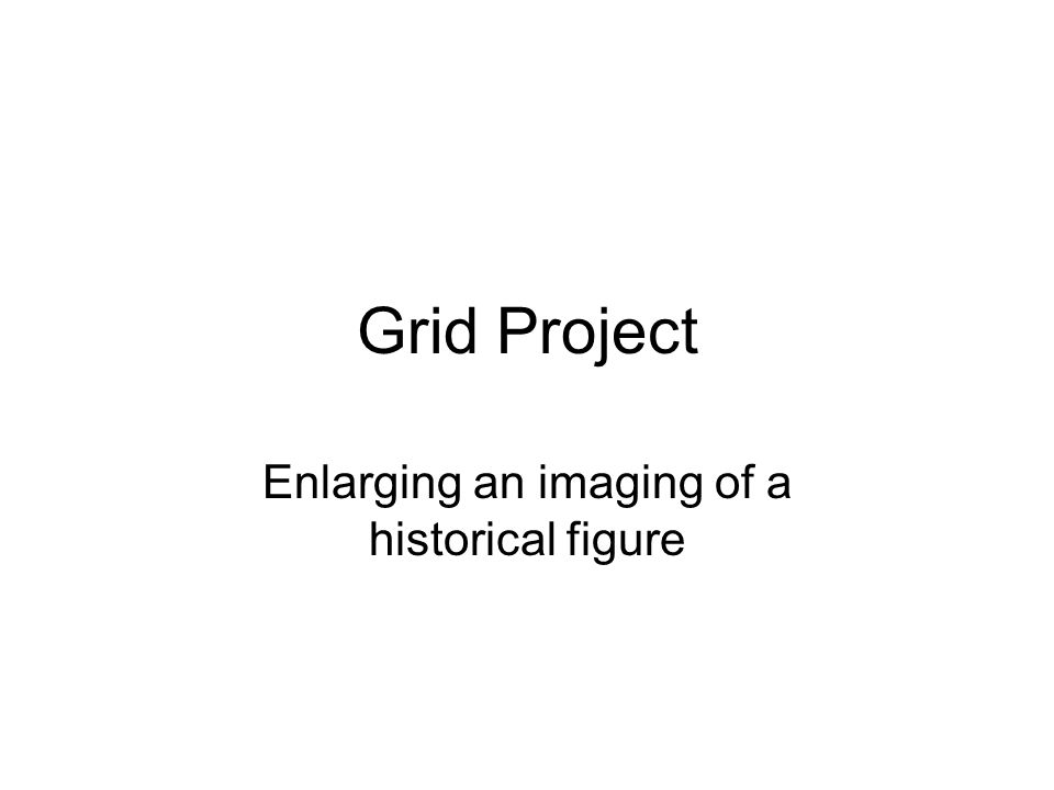 Grid Project Enlarging an imaging of a historical figure