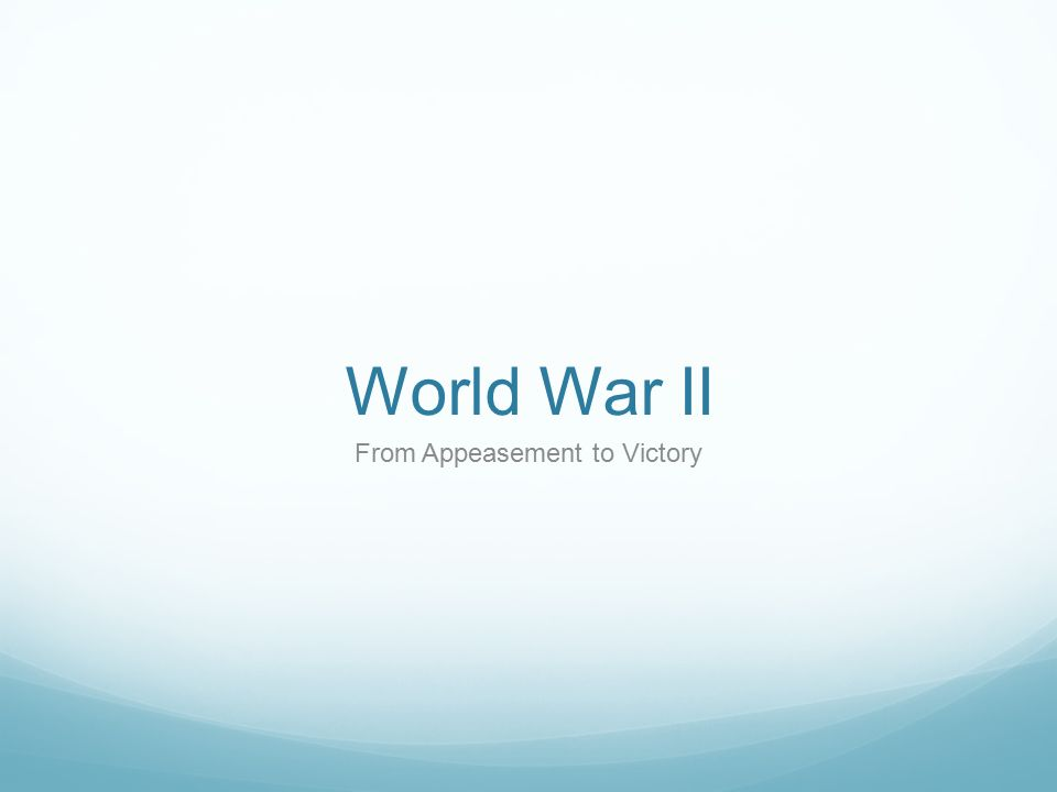 World War II From Appeasement to Victory