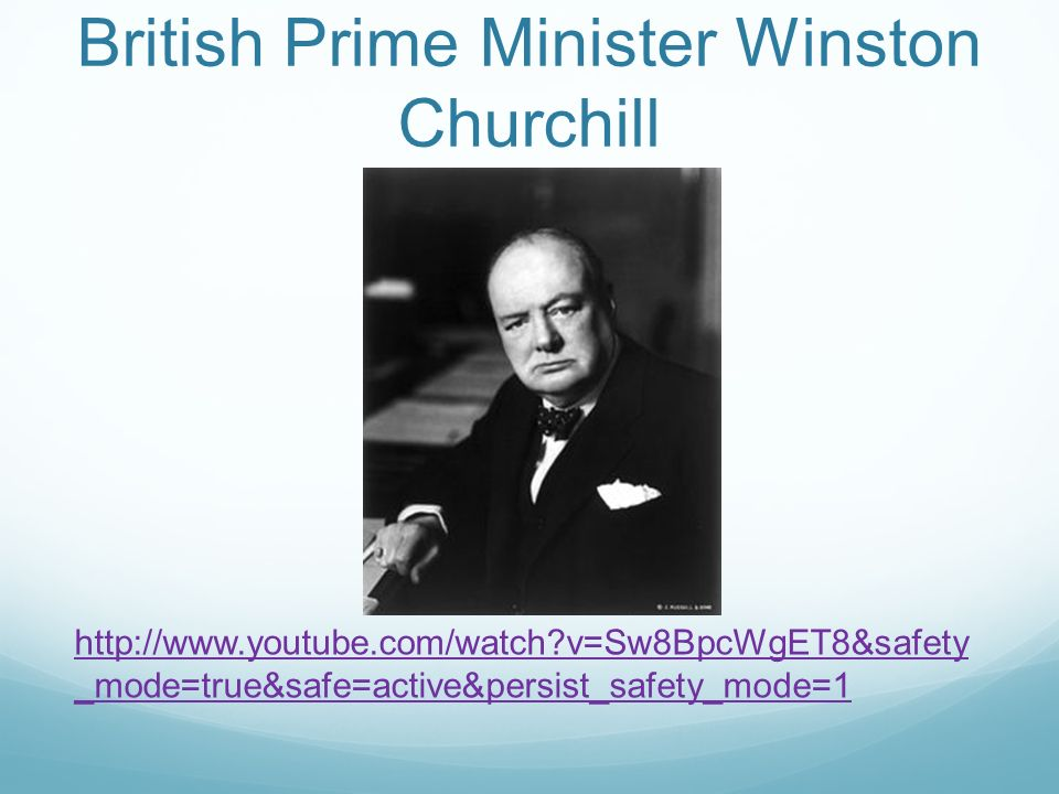 British Prime Minister Winston Churchill   v=Sw8BpcWgET8&safety _mode=true&safe=active&persist_safety_mode=1