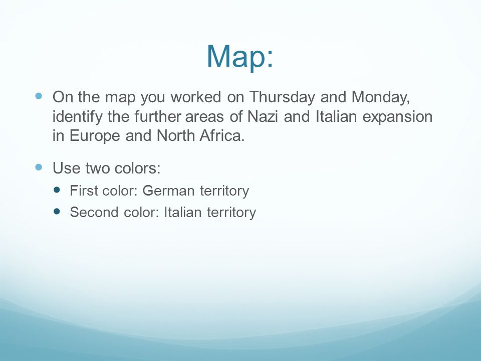 Map: On the map you worked on Thursday and Monday, identify the further areas of Nazi and Italian expansion in Europe and North Africa.