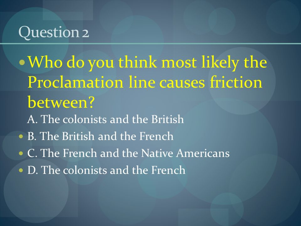 Question 2 Who do you think most likely the Proclamation line causes friction between.