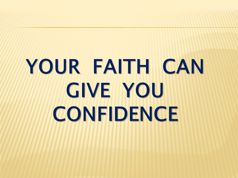 YOUR FAITH CAN GIVE YOU CONFIDENCE