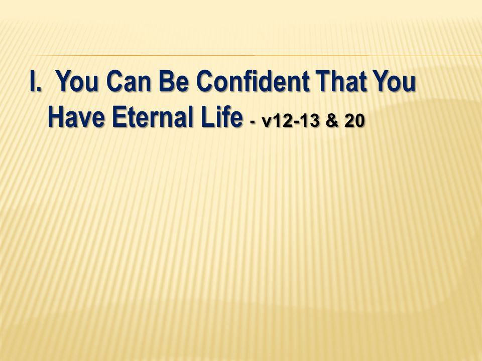 I. You Can Be Confident That You Have Eternal Life - v12-13 & 20