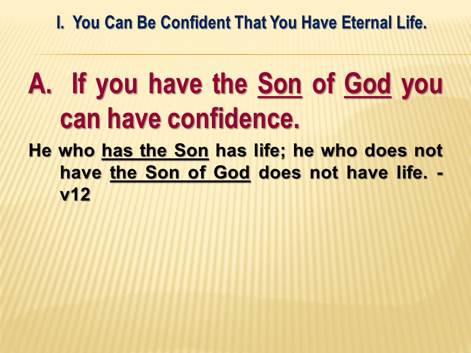 A. If you have the Son of God you can have confidence.