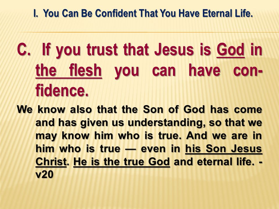 C. If you trust that Jesus is God in the flesh you can have con- fidence.