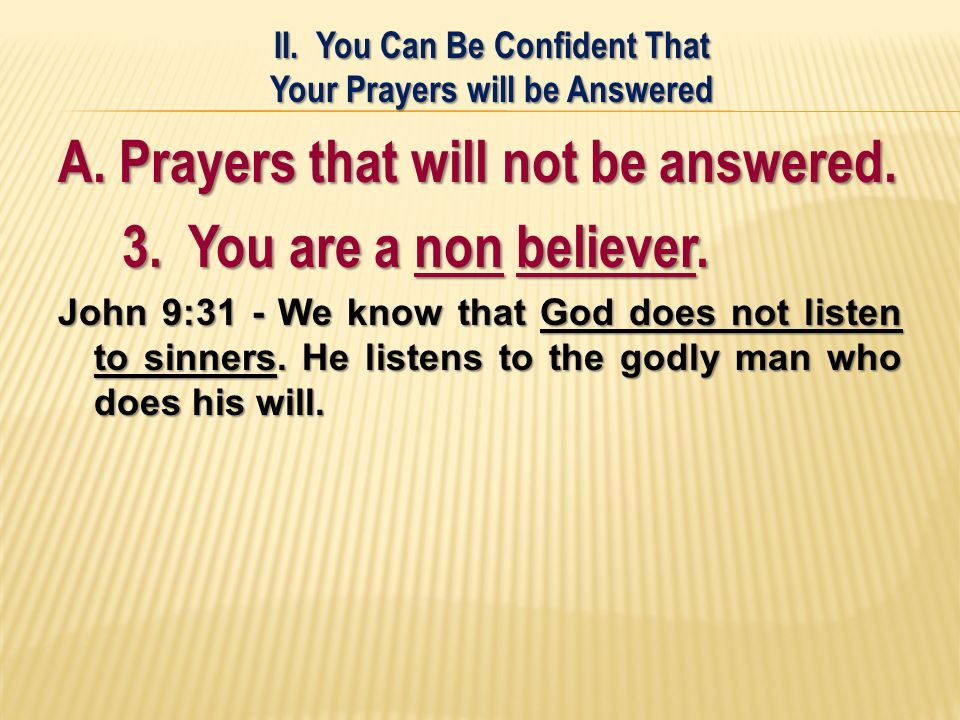 A. Prayers that will not be answered. 3. You are a non believer.