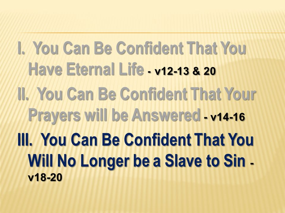 I. You Can Be Confident That You Have Eternal Life - v12-13 & 20 II.