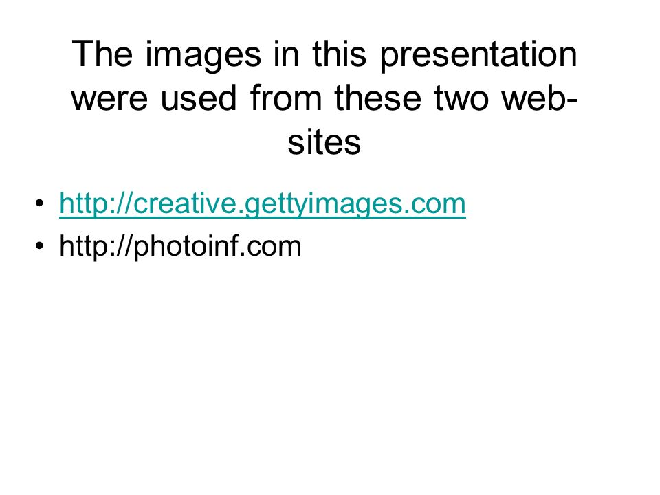 The images in this presentation were used from these two web- sites