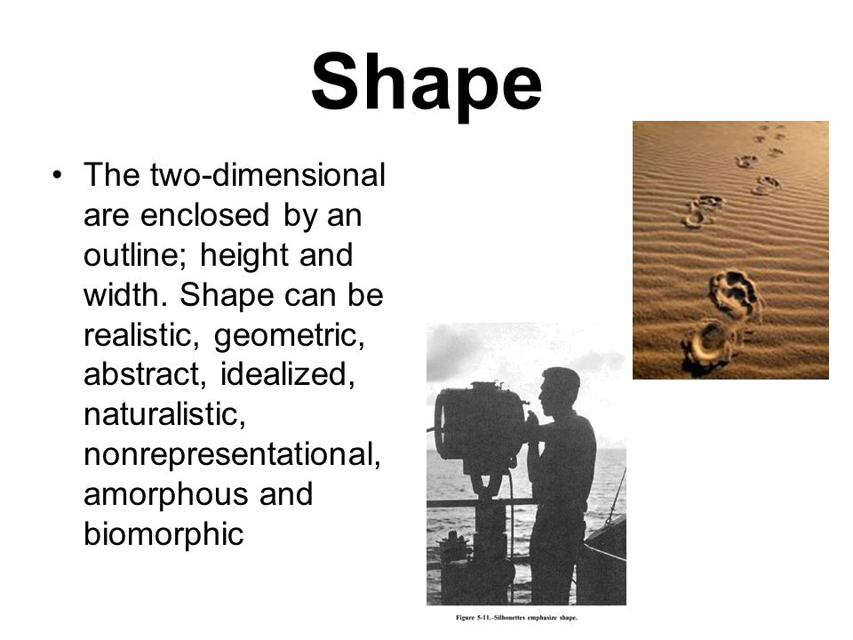 Shape The two-dimensional are enclosed by an outline; height and width.
