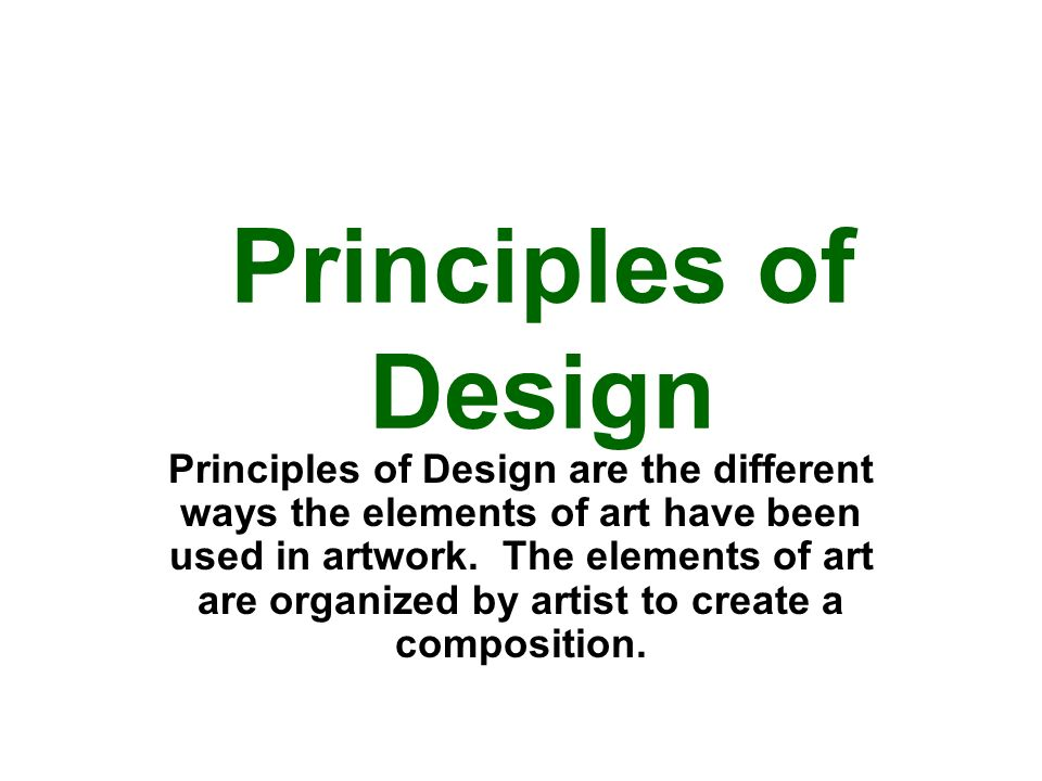 Principles of Design Principles of Design are the different ways the elements of art have been used in artwork.