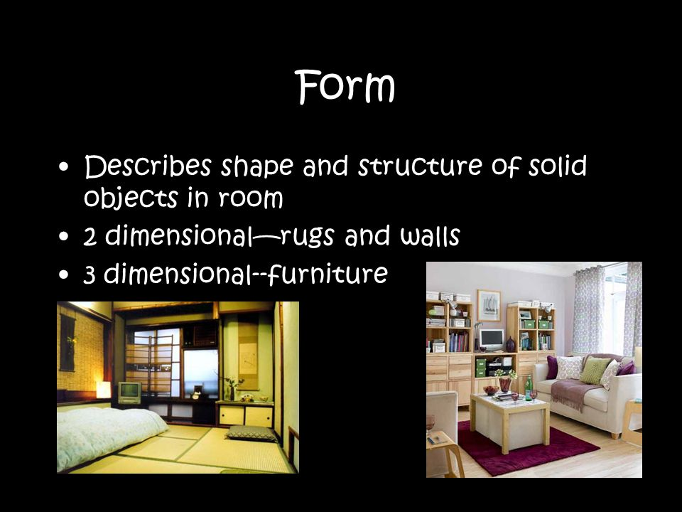 5 Form Describes Shape And Structure Of Solid Objects In Room 2  Dimensionalu2014rugs And Walls 3 Dimensional  Furniture