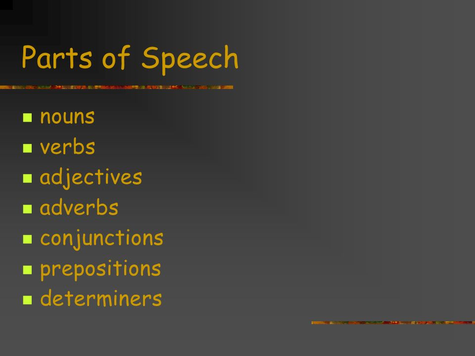Parts of Speech nouns verbs adjectives adverbs conjunctions prepositions determiners
