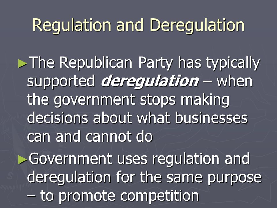 Regulation and Deregulation ► Government can also block mergers from happening ► Merger – when one company joins with another ► Government uses research to see whether the merger will help or hurt consumers