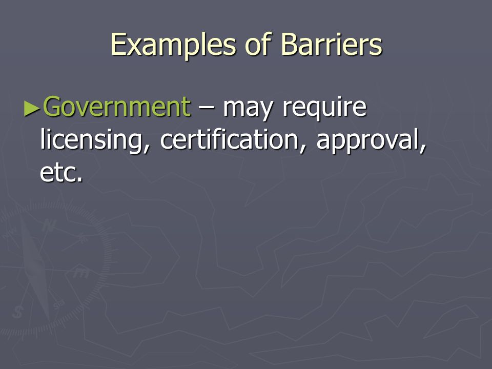 Examples of Barriers ► Technology – how much training does it take to enter the market