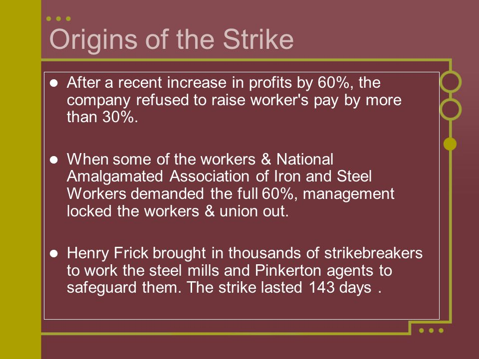 Origins of the Strike After a recent increase in profits by 60%, the company refused to raise worker s pay by more than 30%.