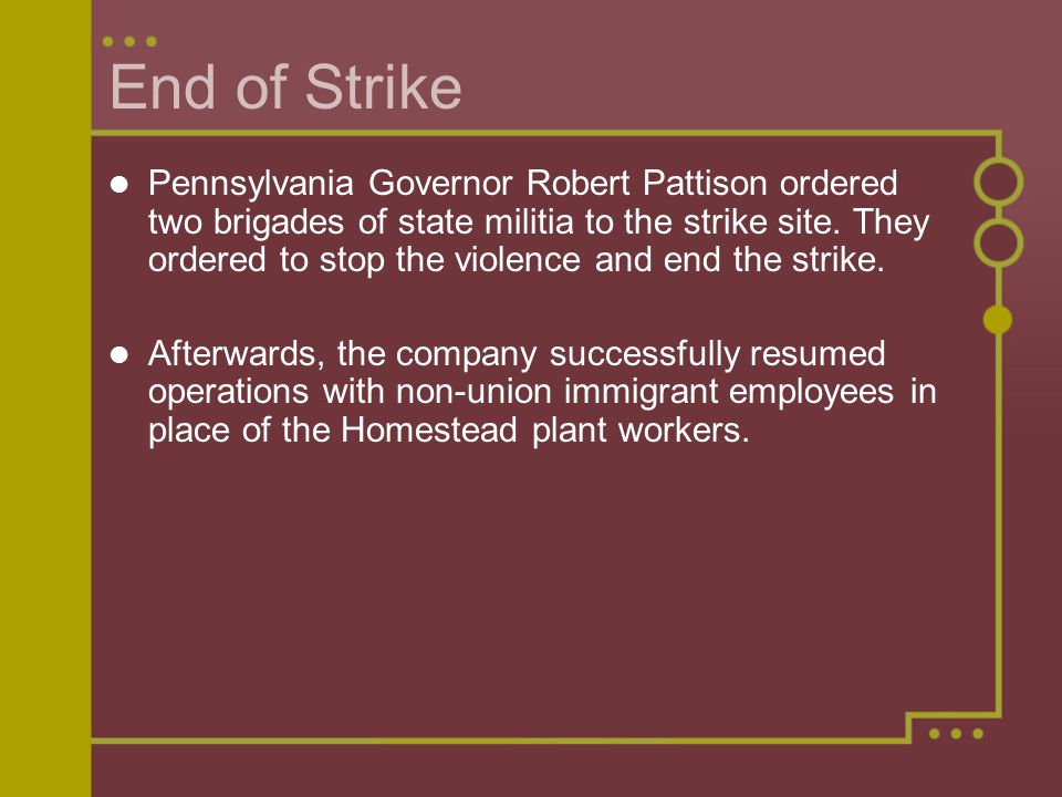 End of Strike Pennsylvania Governor Robert Pattison ordered two brigades of state militia to the strike site.