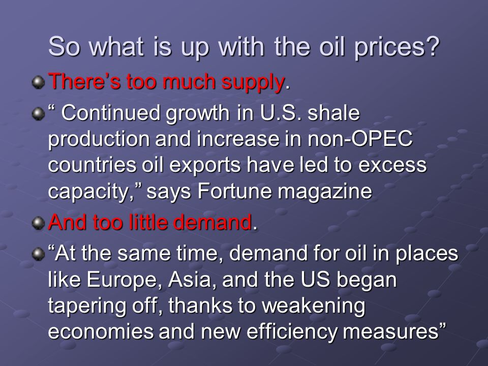 So what is up with the oil prices. There's too much supply.