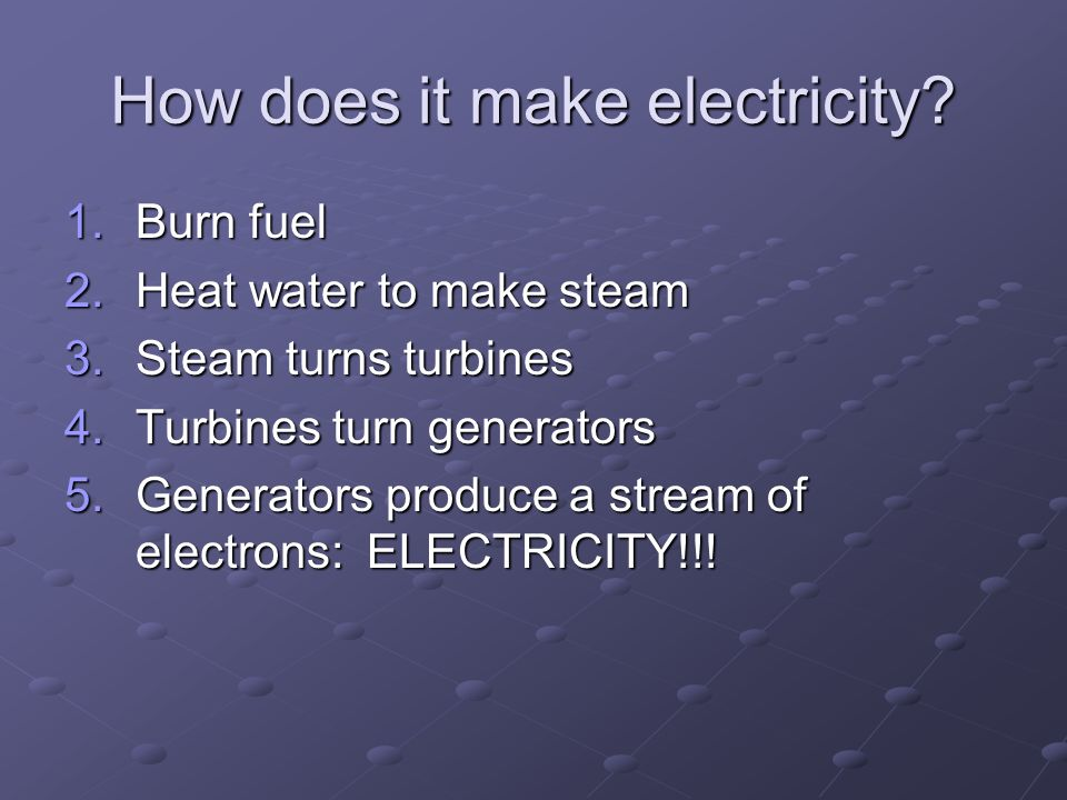 How does it make electricity.