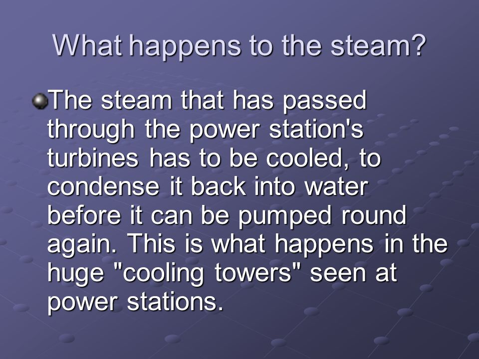 What happens to the steam.