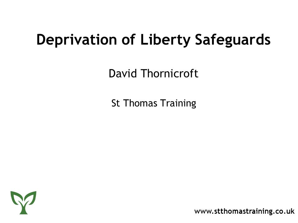 Deprivation of Liberty Safeguards David Thornicroft St Thomas Training