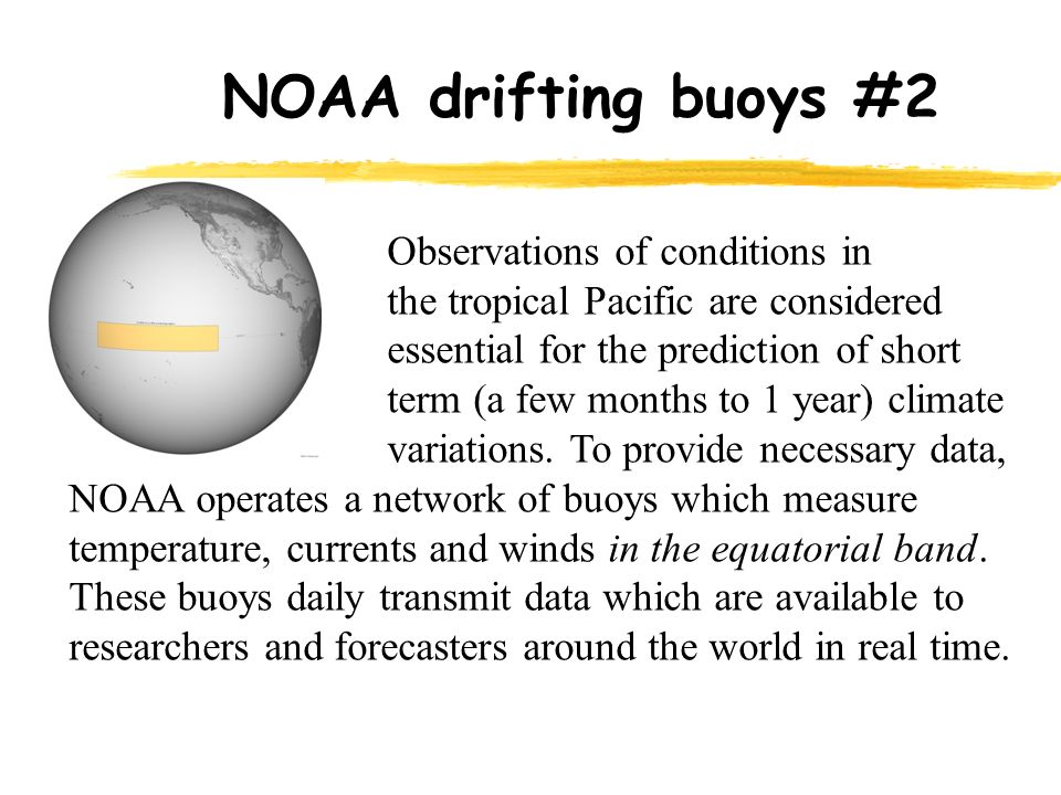 NOAA drifting buoys #2 Observations of conditions in the tropical Pacific are considered essential for the prediction of short term (a few months to 1 year) climate variations.